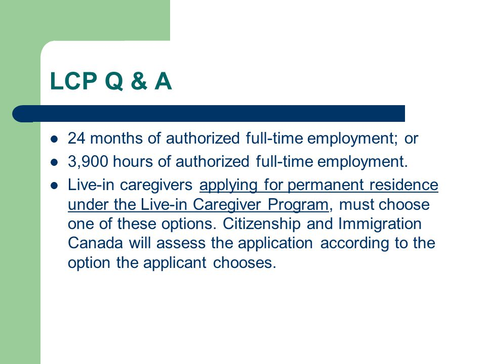 LCP Q & A 24 months of authorized full-time employment; or