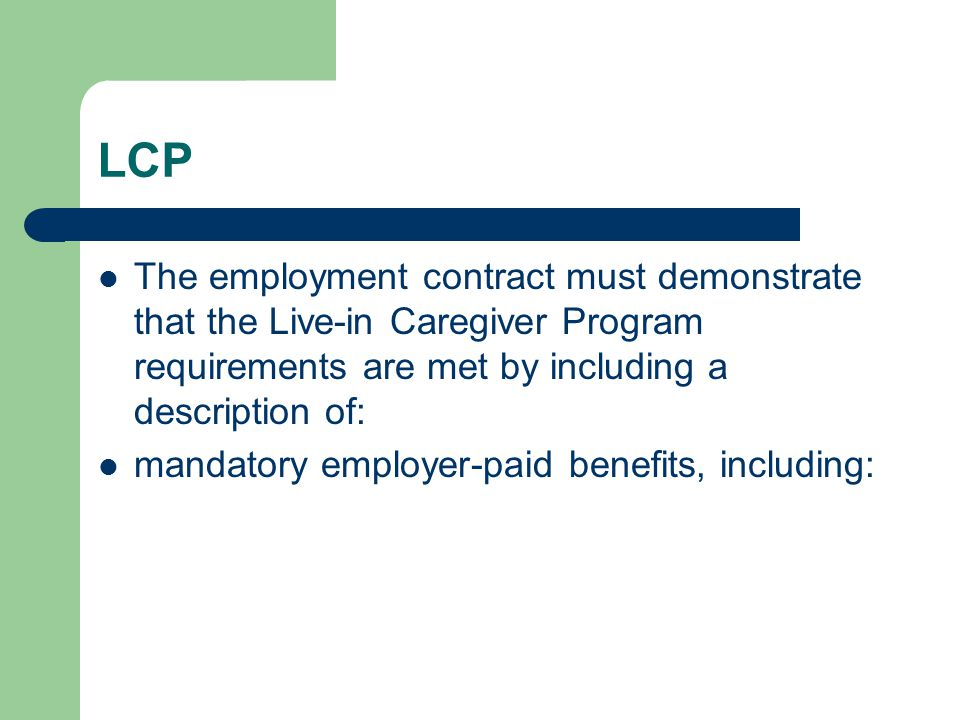 LCP The employment contract must demonstrate that the Live-in Caregiver Program requirements are met by including a description of: