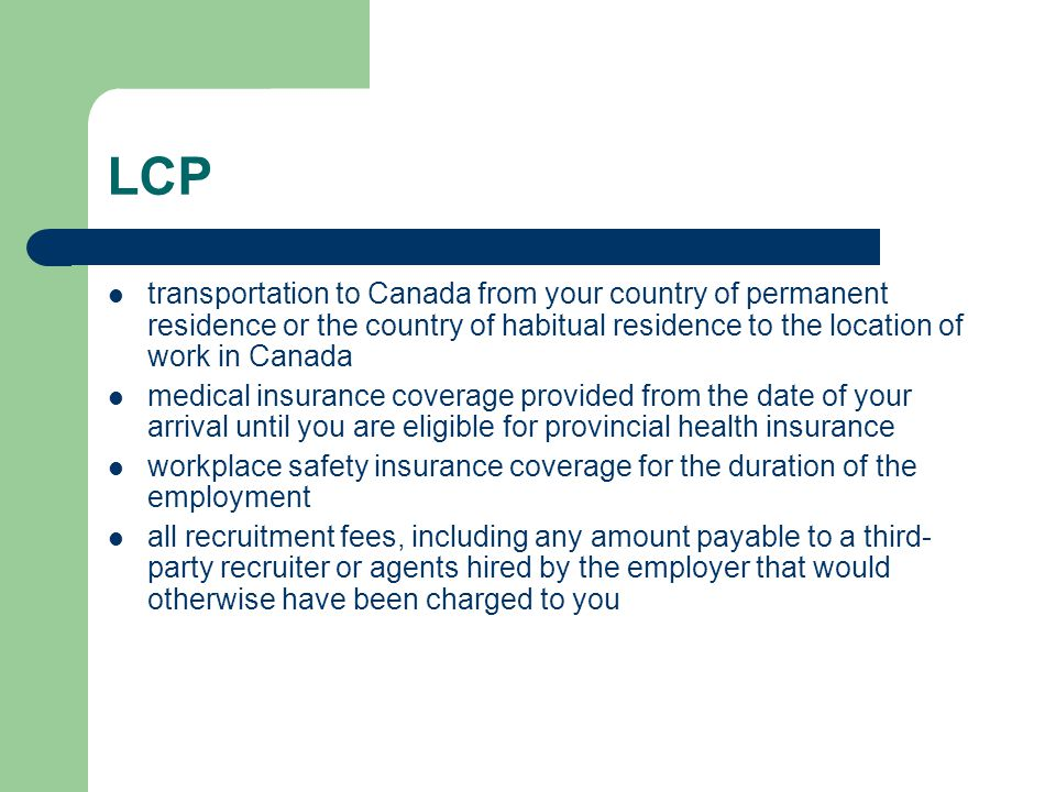 LCP transportation to Canada from your country of permanent residence or the country of habitual residence to the location of work in Canada.