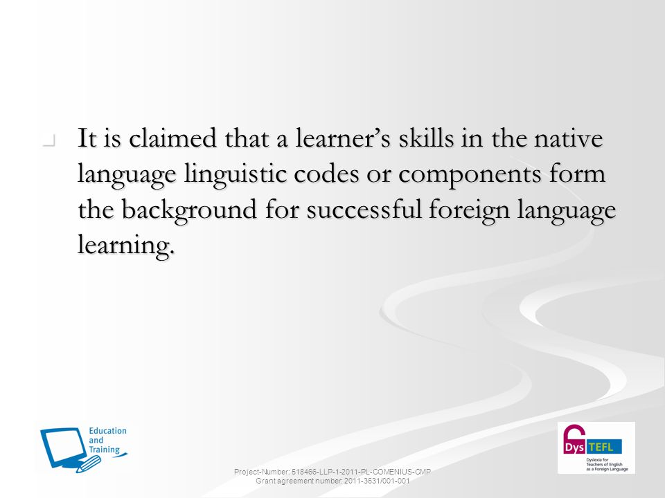 It is claimed that a learner's skills in the native language linguistic codes or components form the background for successful foreign language learning.