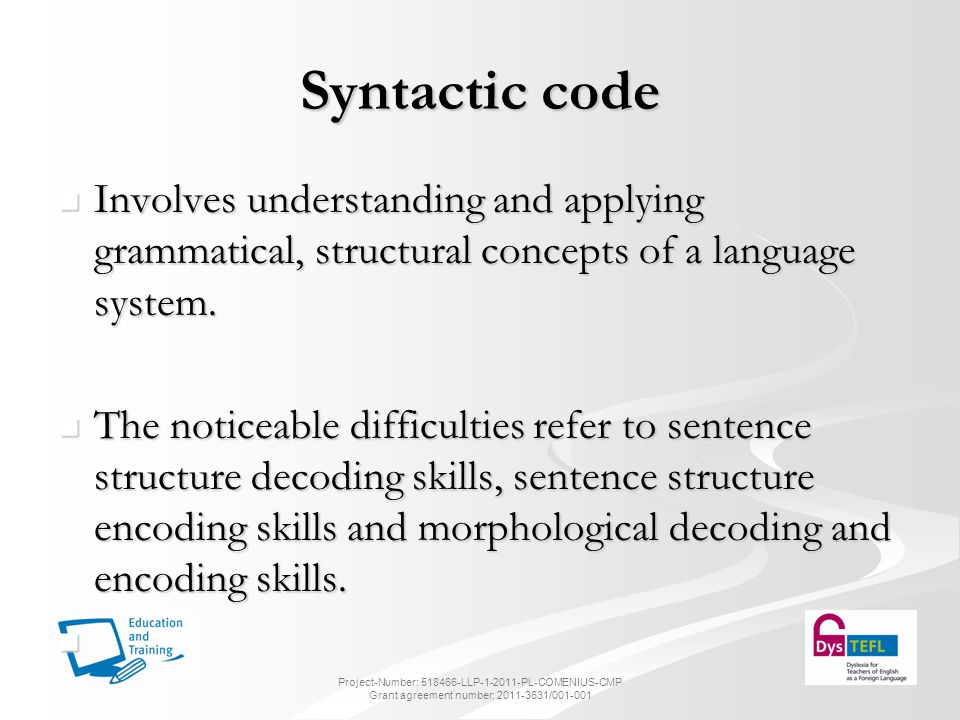 Syntactic code Involves understanding and applying grammatical, structural concepts of a language system.
