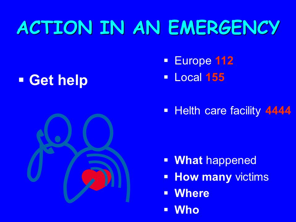 ACTION IN AN EMERGENCY Get help Europe 112 Local 155