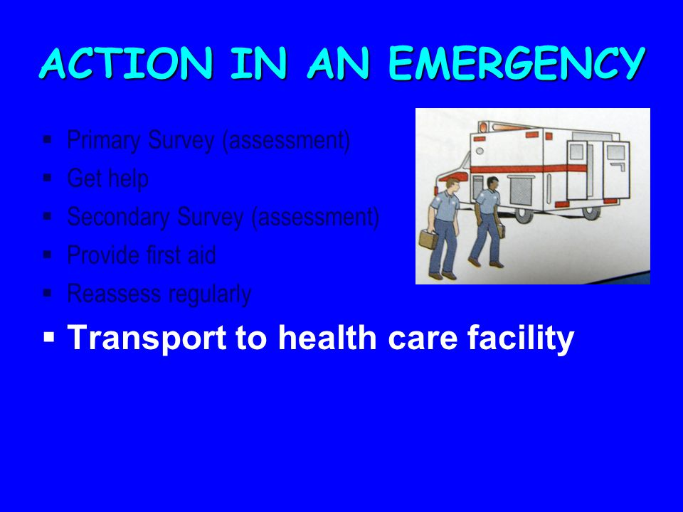 ACTION IN AN EMERGENCY Transport to health care facility
