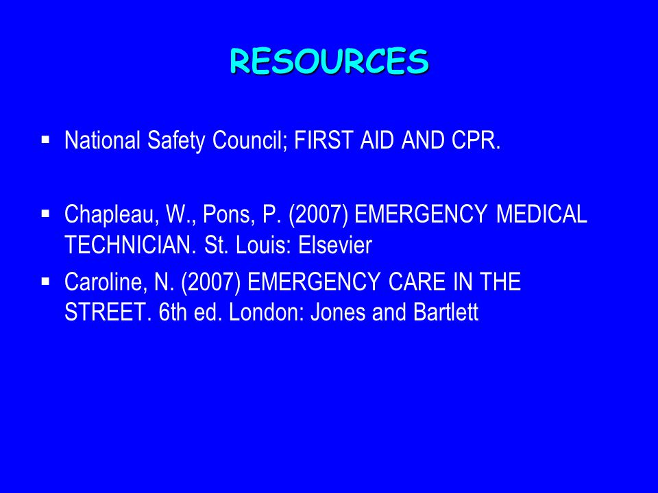 RESOURCES National Safety Council; FIRST AID AND CPR.