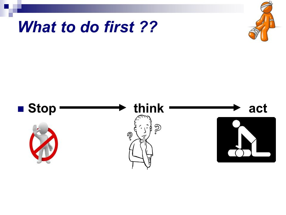 What to do first Stop think act
