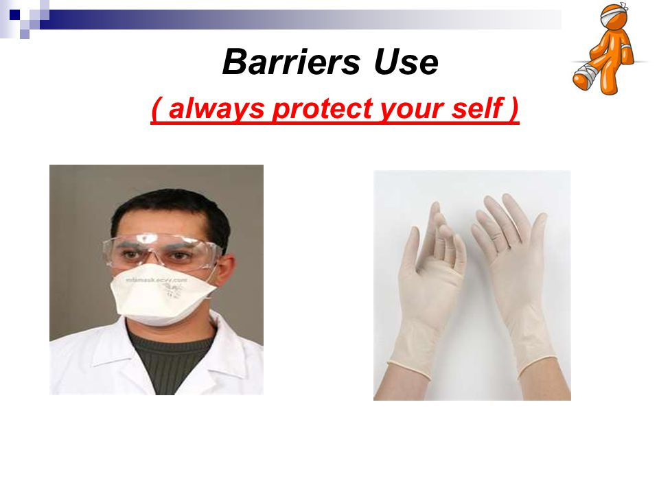 Barriers Use ( always protect your self )