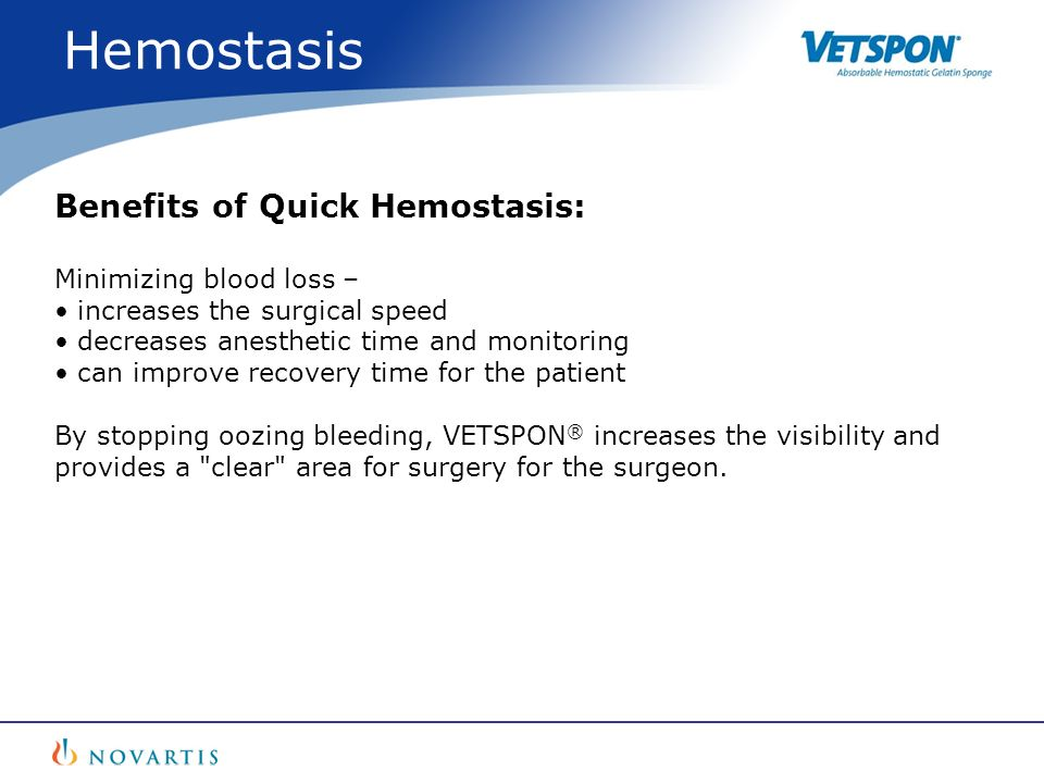 Hemostasis Benefits of Quick Hemostasis: Minimizing blood loss –