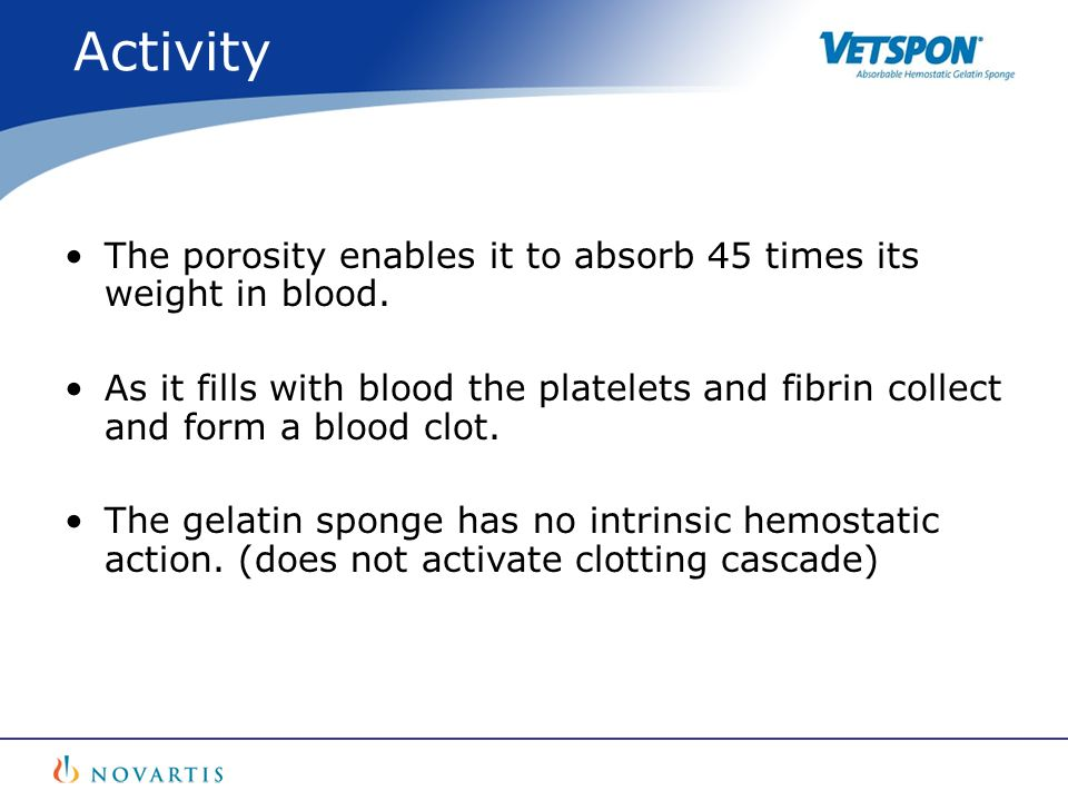 Activity The porosity enables it to absorb 45 times its weight in blood.