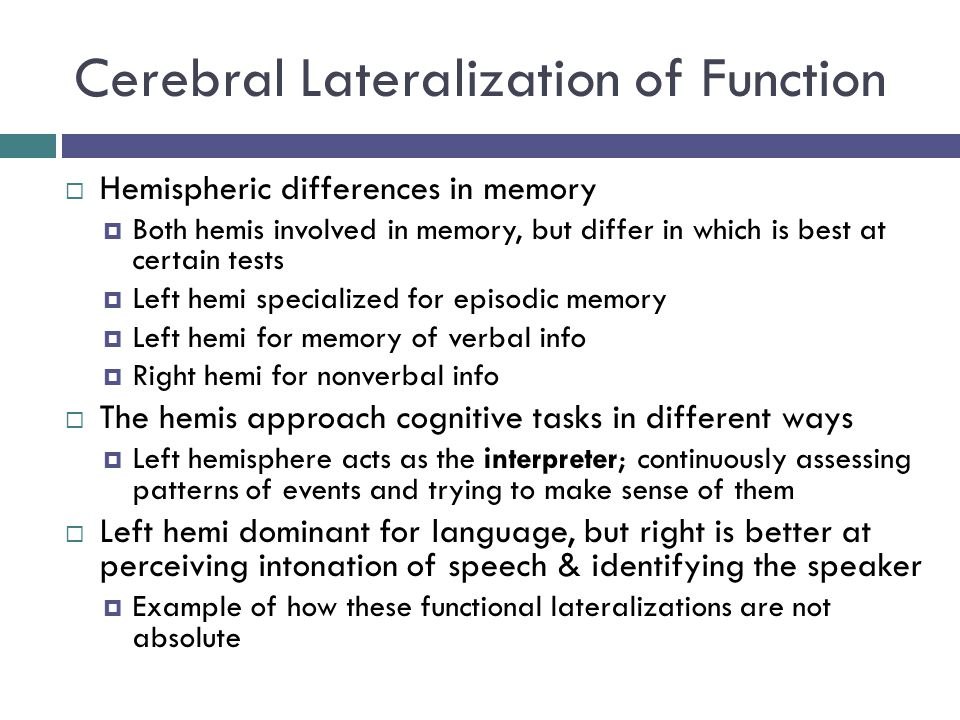 cerebral lateralization and function Handedness and the brain  where the neural mechanisms of a particular brain function are localized  this lateralization and specialization of different.