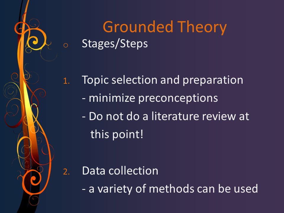 Grounded Theory Stages/Steps Topic selection and preparation
