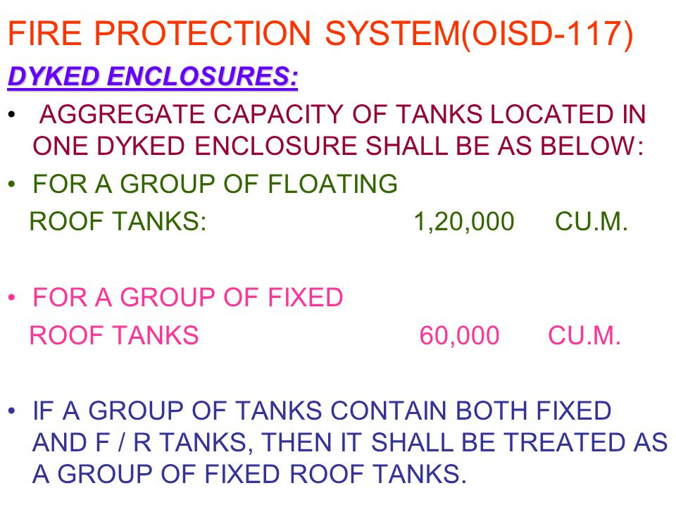oisd 117 Layout of a depot or terminal, pipeline installation, lube oil installation, grease manufacturing & filling facilities and handling/disposal system of blow down, drain from equipment handling flammable liquids shall be done in accordance with oisd-std-118 & oisd-std-109 as applicable.