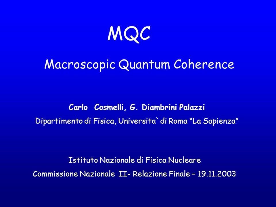MQC Macroscopic Quantum Coherence Carlo Cosmelli, G. Diambrini Palazzi