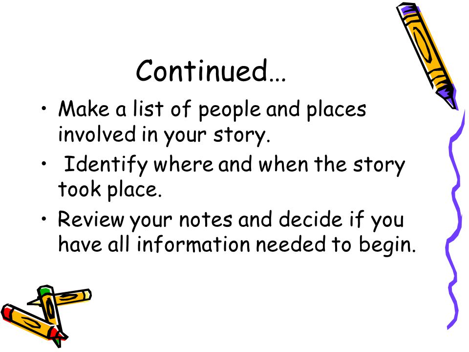 Continued… Make a list of people and places involved in your story.