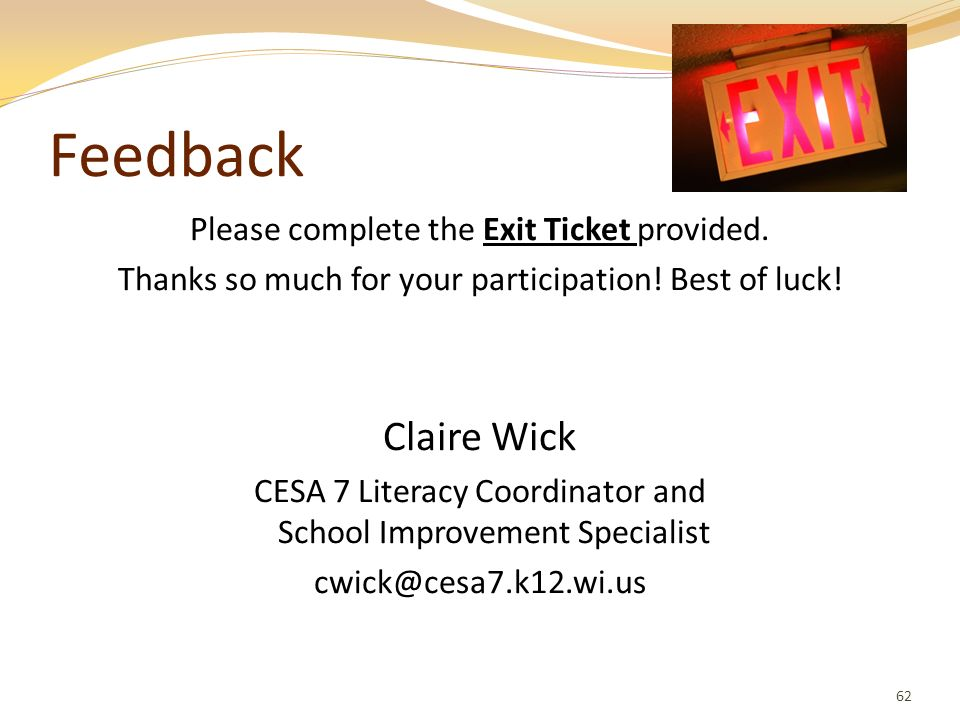 Feedback Claire Wick Please complete the Exit Ticket provided.