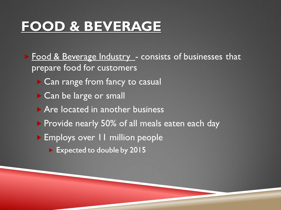 Food & Beverage Food & Beverage Industry - consists of businesses that prepare food for customers.