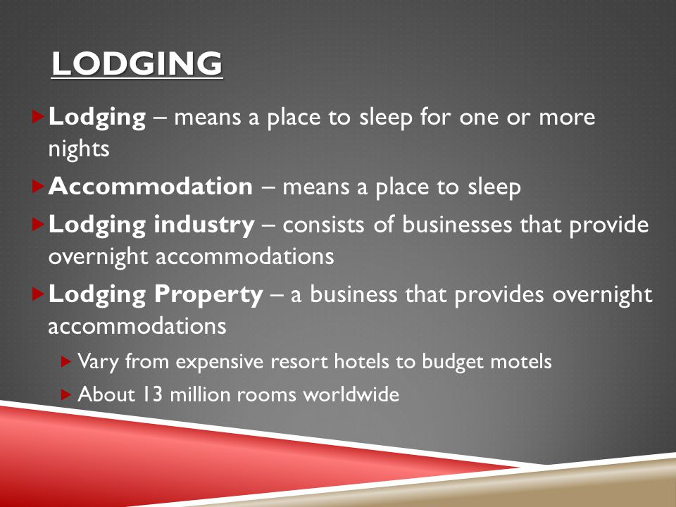 lodging Lodging – means a place to sleep for one or more nights