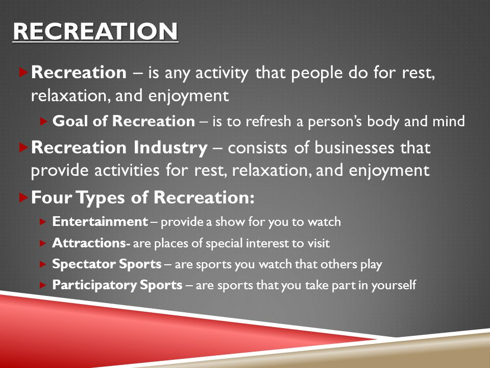 recreation Recreation – is any activity that people do for rest, relaxation, and enjoyment.