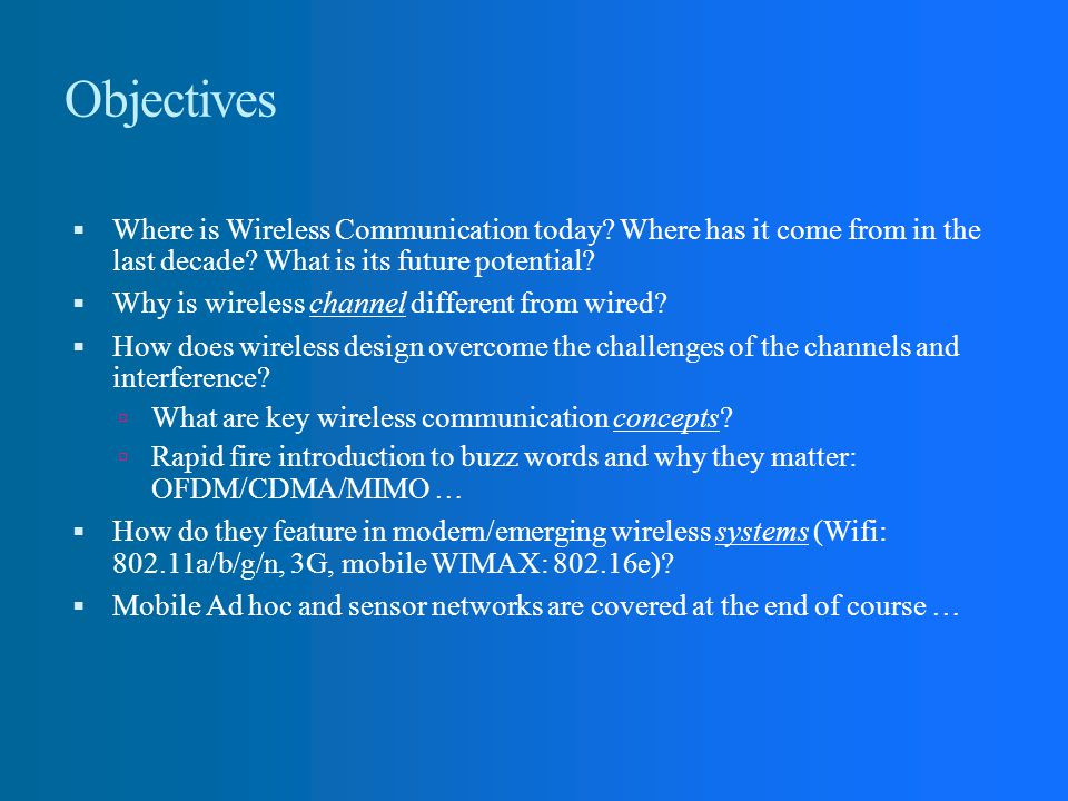 Objectives Where is Wireless Communication today Where has it come from in the last decade What is its future potential