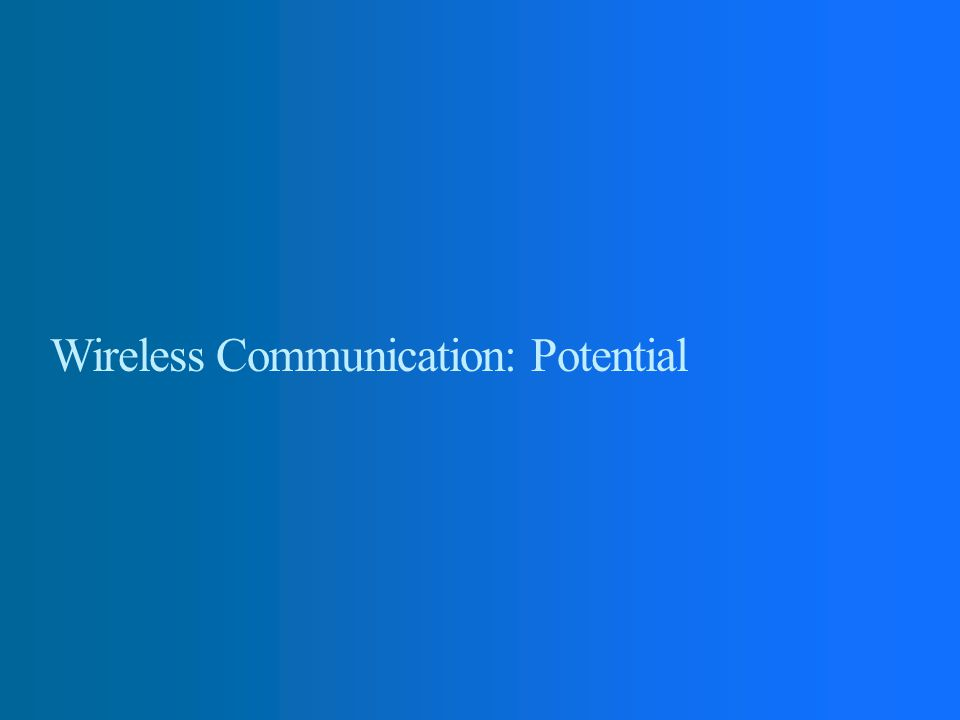 Wireless Communication: Potential