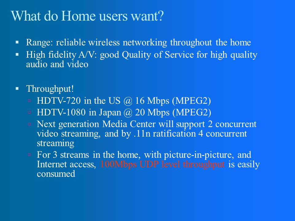 What do Home users want Range: reliable wireless networking throughout the home.