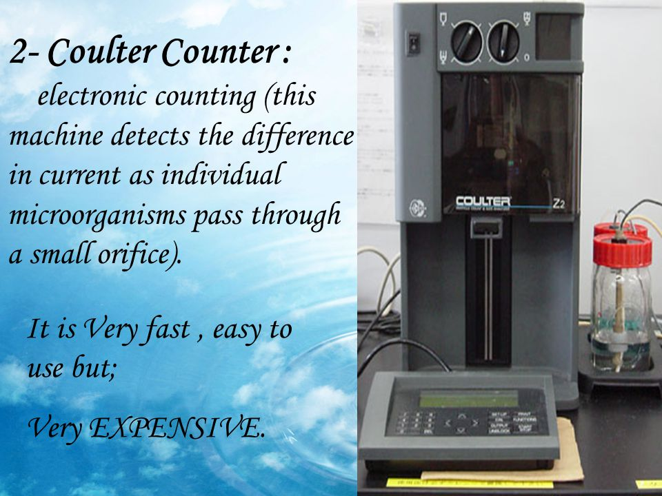 2- Coulter Counter : electronic counting (this machine detects the difference in current as individual microorganisms pass through a small orifice).