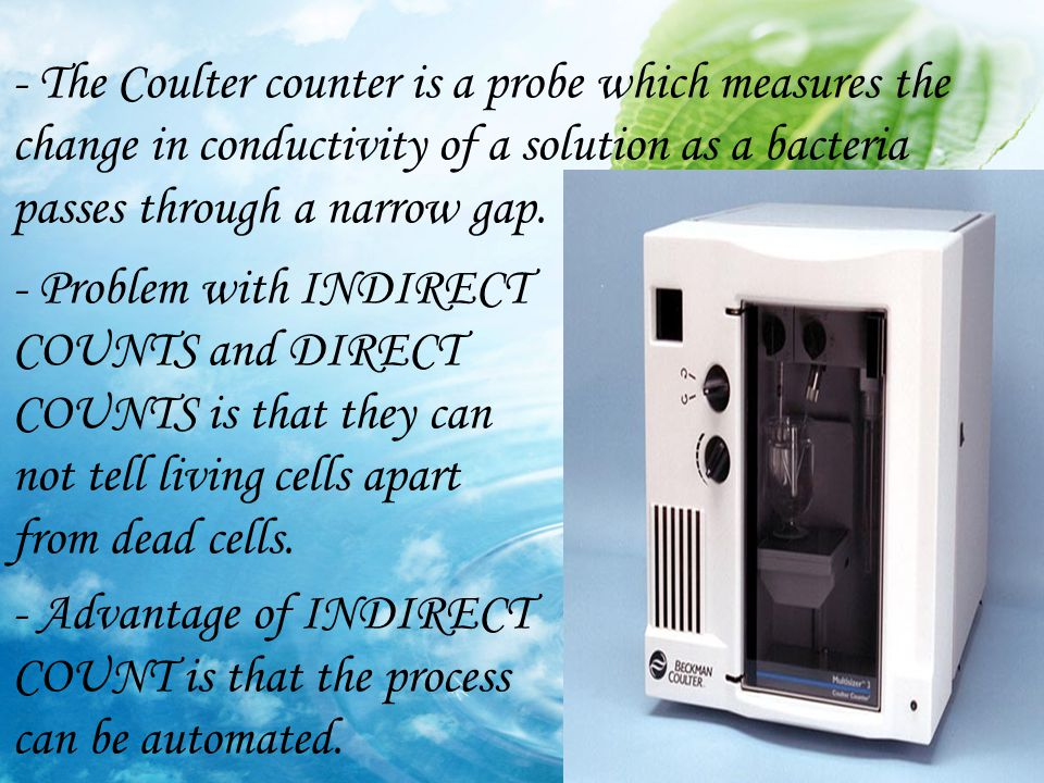 - The Coulter counter is a probe which measures the change in conductivity of a solution as a bacteria passes through a narrow gap.