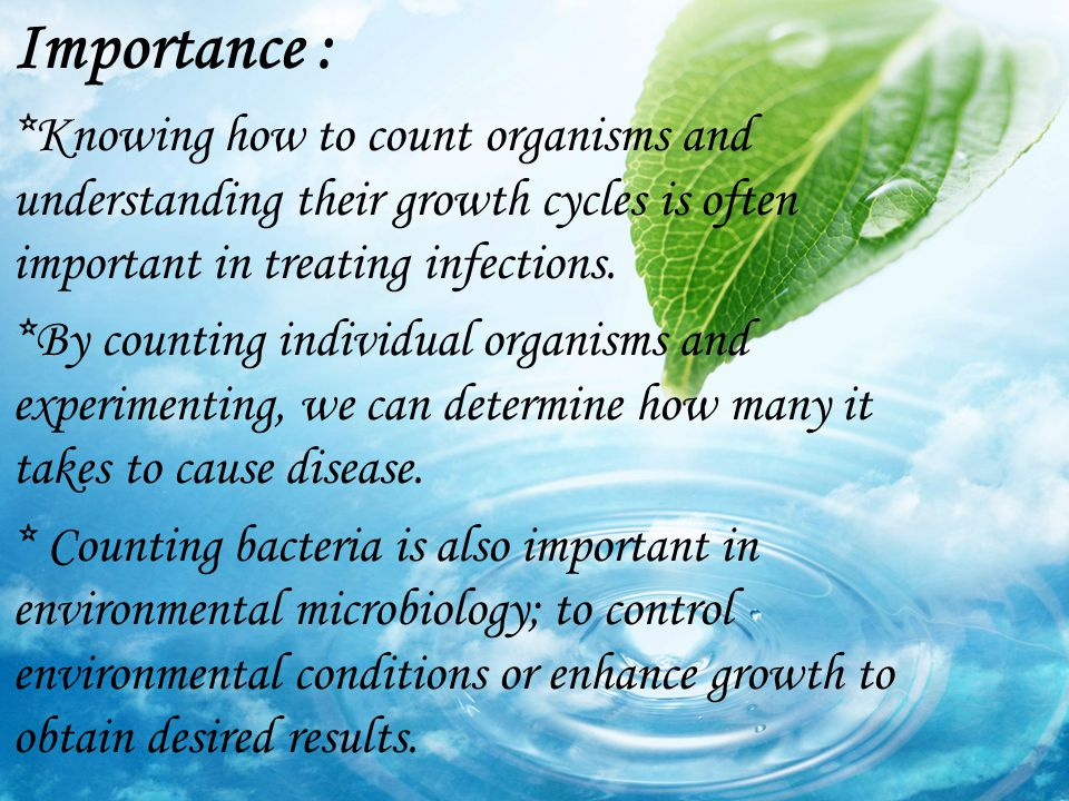 Importance : *Knowing how to count organisms and understanding their growth cycles is often important in treating infections.