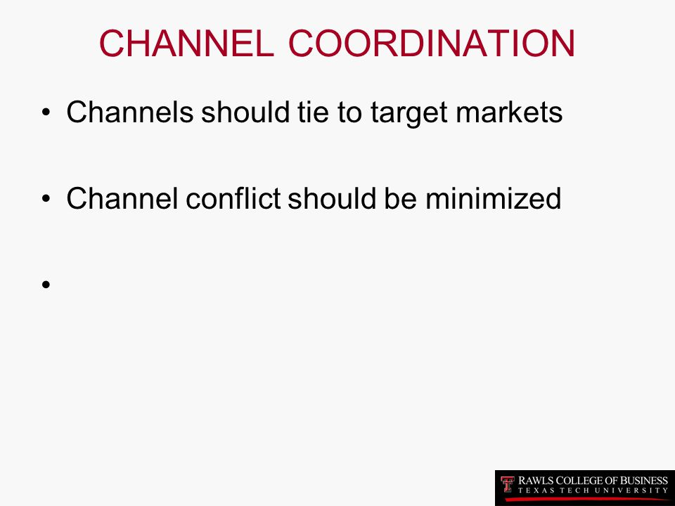 CHANNEL COORDINATION Channels should tie to target markets