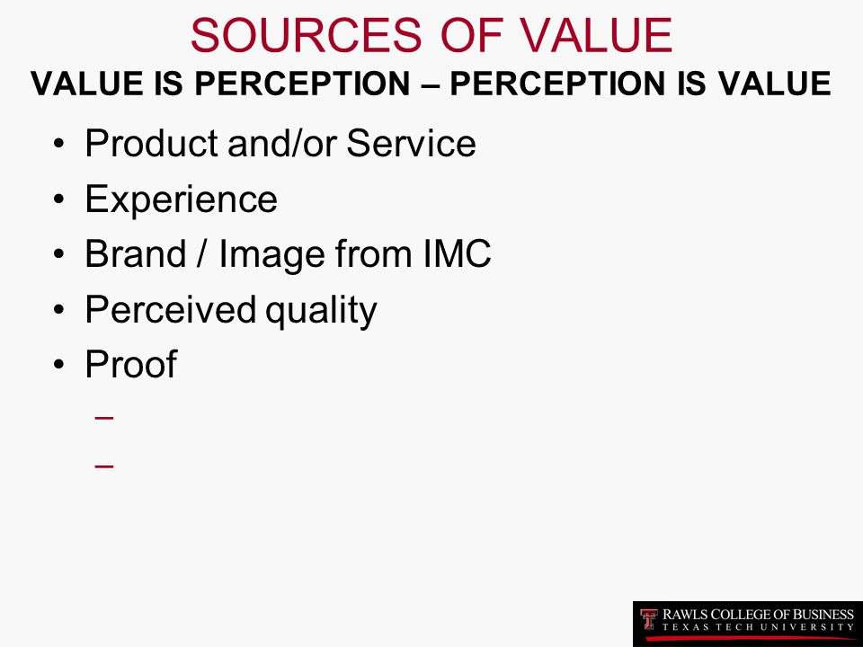 SOURCES OF VALUE VALUE IS PERCEPTION – PERCEPTION IS VALUE