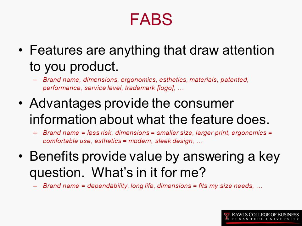 FABS Features are anything that draw attention to you product.