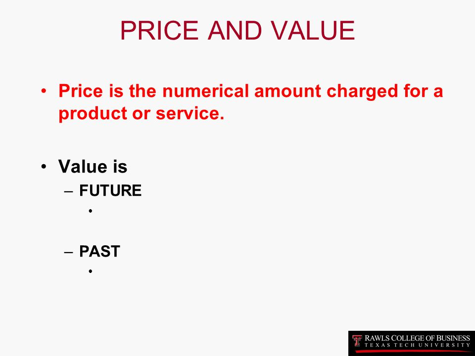 PRICE AND VALUE Price is the numerical amount charged for a product or service. Value is. FUTURE.
