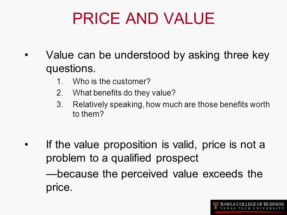 PRICE AND VALUE Value can be understood by asking three key questions.