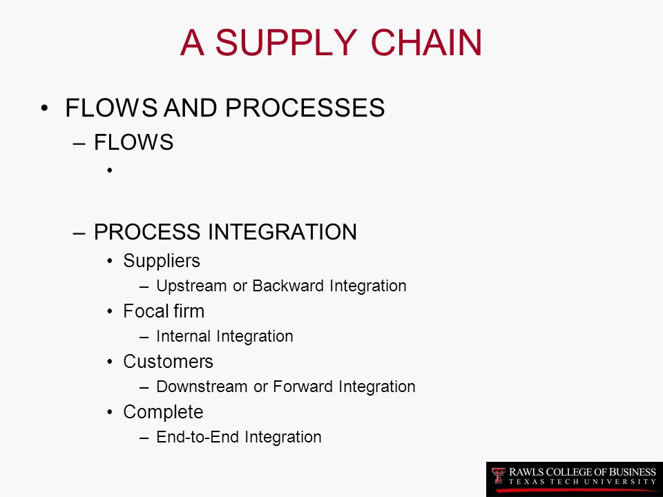 A SUPPLY CHAIN FLOWS AND PROCESSES FLOWS PROCESS INTEGRATION Suppliers