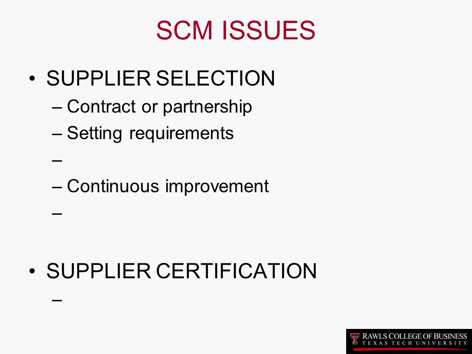 SCM ISSUES SUPPLIER SELECTION SUPPLIER CERTIFICATION