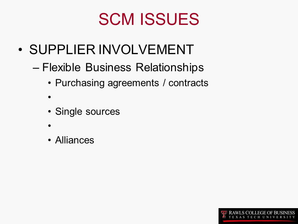 SCM ISSUES SUPPLIER INVOLVEMENT Flexible Business Relationships
