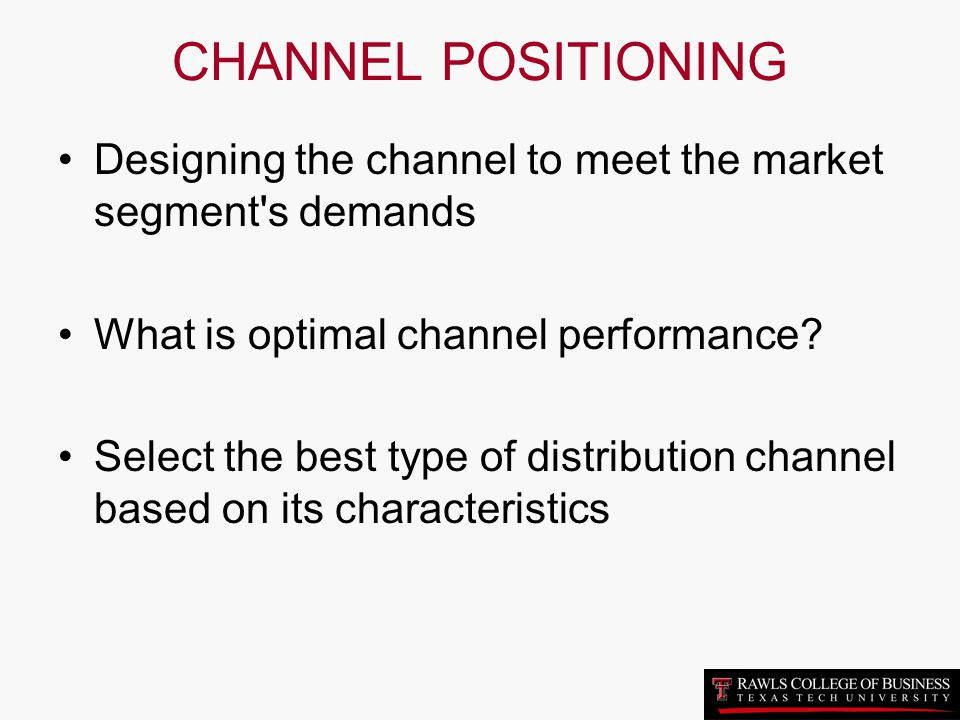 CHANNEL POSITIONING Designing the channel to meet the market segment s demands. What is optimal channel performance