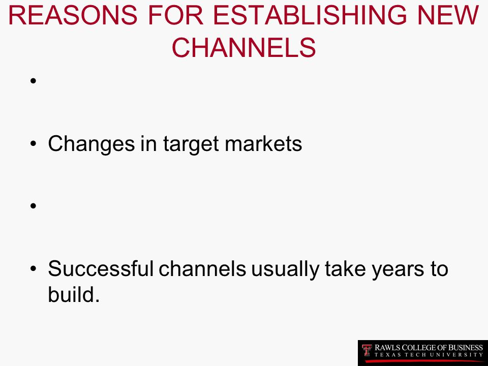 REASONS FOR ESTABLISHING NEW CHANNELS