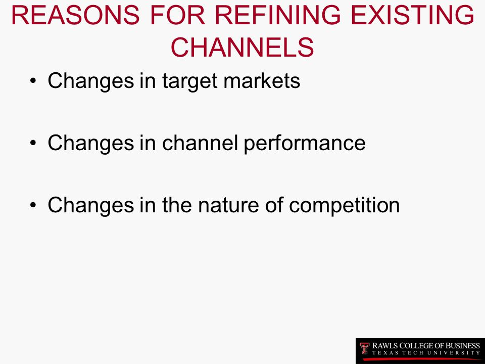 REASONS FOR REFINING EXISTING CHANNELS