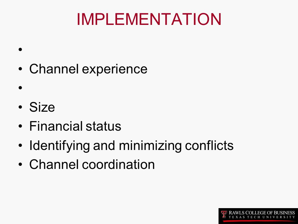 IMPLEMENTATION Channel experience Size Financial status