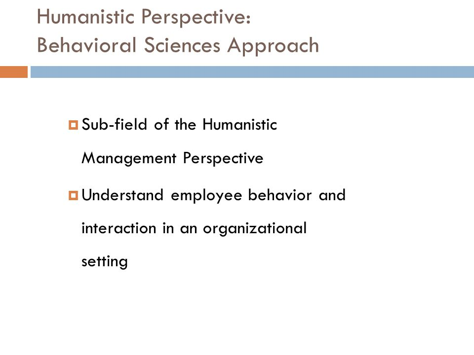 Humanistic Perspective: Behavioral Sciences Approach