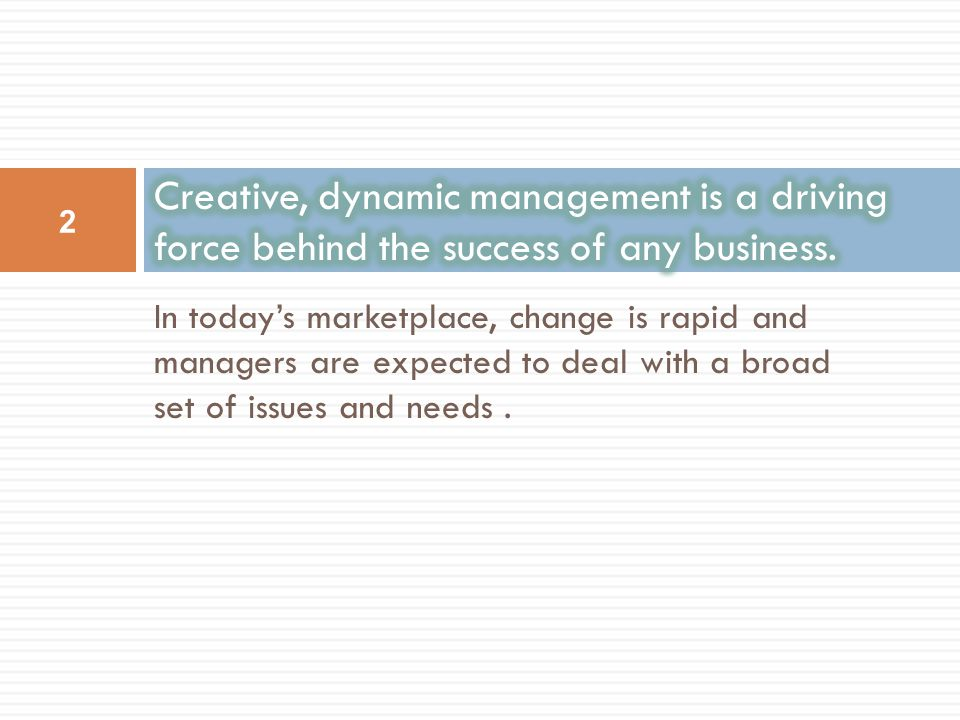Creative, dynamic management is a driving force behind the success of any business.