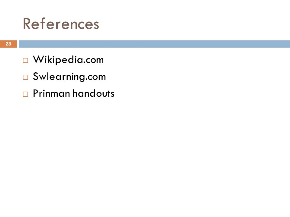 References Wikipedia.com Swlearning.com Prinman handouts