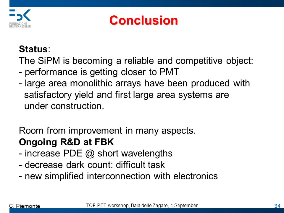 ConclusionStatus: The SiPM is becoming a reliable and competitive object: performance is getting closer to PMT.