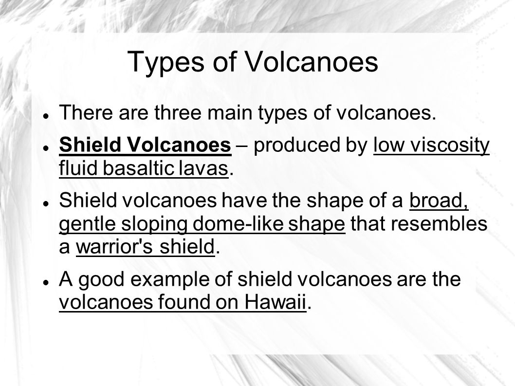 Types of Volcanoes There are three main types of volcanoes.