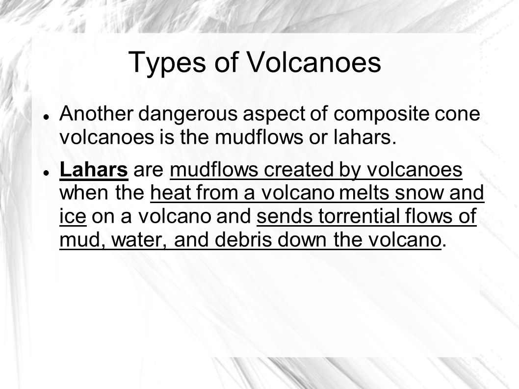 Types of Volcanoes Another dangerous aspect of composite cone volcanoes is the mudflows or lahars.