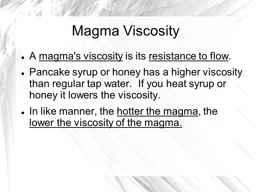 Magma Viscosity A magma s viscosity is its resistance to flow.