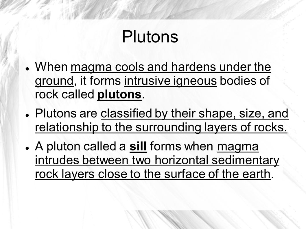 Plutons When magma cools and hardens under the ground, it forms intrusive igneous bodies of rock called plutons.