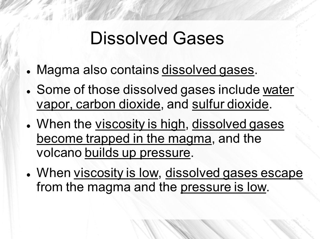 Dissolved Gases Magma also contains dissolved gases.