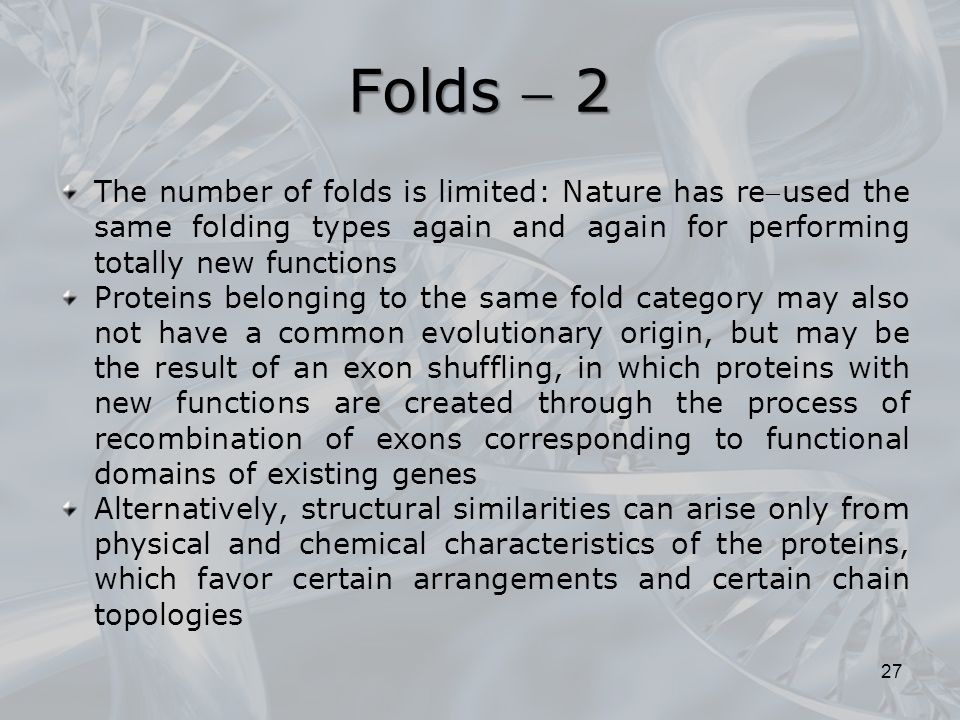 Folds  2 The number of folds is limited: Nature has reused the same folding types again and again for performing totally new functions.