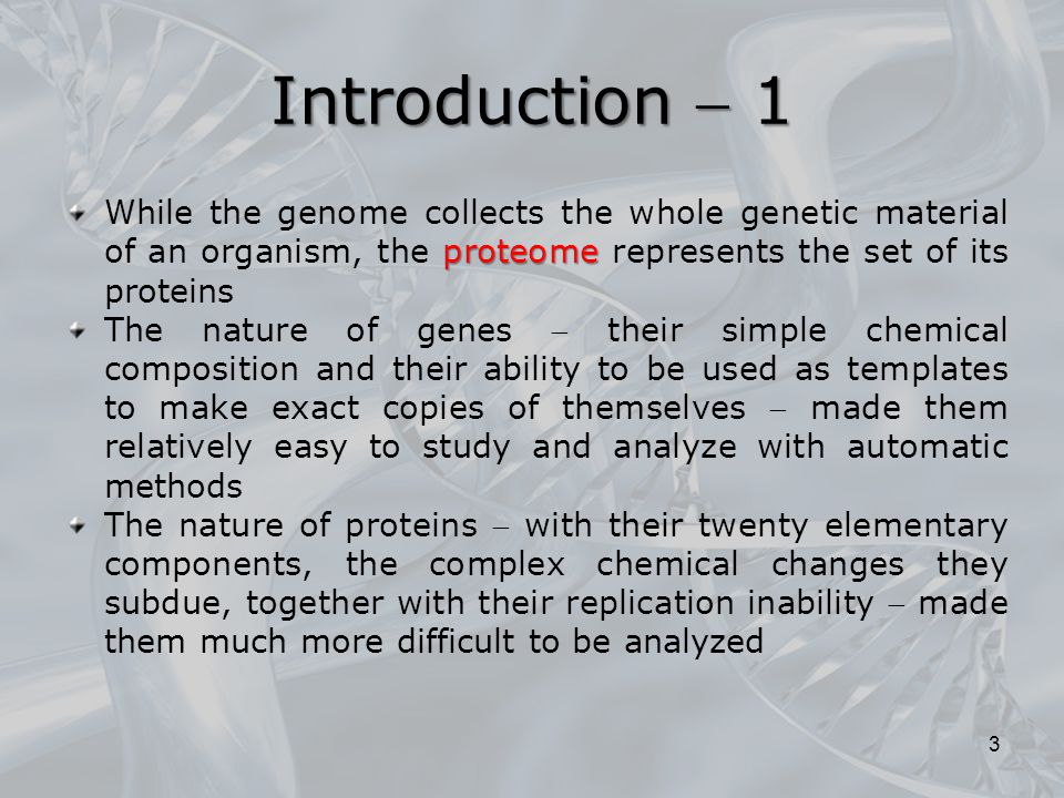 Introduction  1 While the genome collects the whole genetic material of an organism, the proteome represents the set of its proteins.